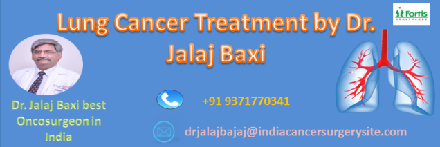 Lung Cancer Treatment by Dr. Jalaj Baxi Providing Advance in Cancer Care