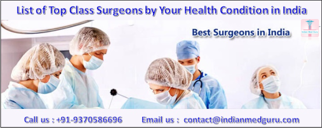 List of top class surgeons by your health condition in India